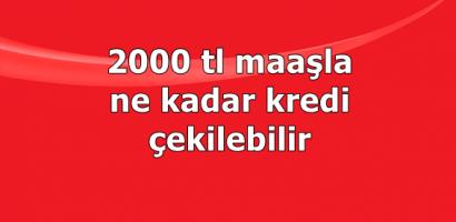 2000-TL maaş ile ne kadar kredi çekilebilir